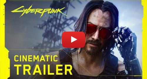 Youtube пост, автор: Cyberpunk 2077: Cyberpunk 2077 — Official E3 2019 Cinematic Trailer