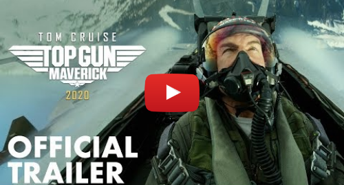 Youtube post by Paramount Pictures: Top Gun  Maverick - Official Trailer (2020) - Paramount Pictures