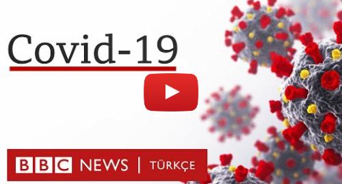 BBC News Türkçe tarafından yapılan Youtube paylaşımı: Koronavirüs  Covid-19 nedir, salgının önlenmesi için neler yapılmalı?