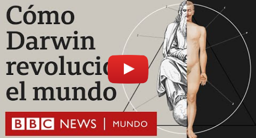 Publicación de Youtube por BBC News Mundo: Evolución vs Dios  por qué la teoría de Darwin fue revolucionaria | BBC Mundo