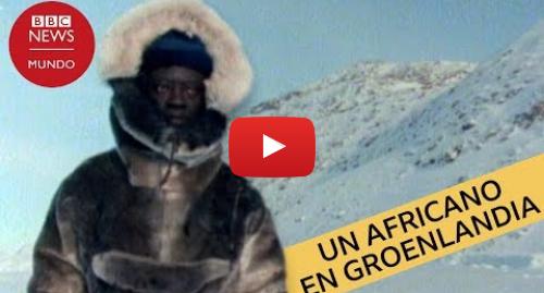 """Publicación de Youtube por BBC News Mundo: La aventura del primer """"esquimal africano"""""""