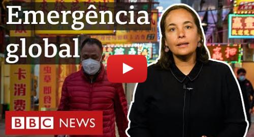 YouTube post de BBC News Brasil: Coronavírus  o que acontece após OMS declarar emergência global