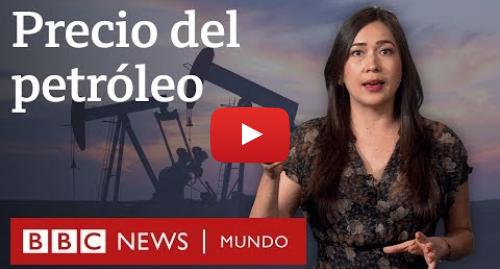 Publicación de Youtube por BBC News Mundo: Cómo se fija el precio del petróleo y cómo esto afecta a tu bolsillo