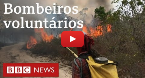 YouTube post de BBC News Brasil: Os voluntários que combatem incêndios na Amazônia