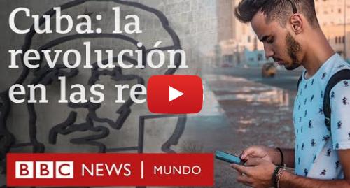 Publicación de Youtube por BBC News Mundo: Los nuevos revolucionarios de Cuba | BBC Mundo
