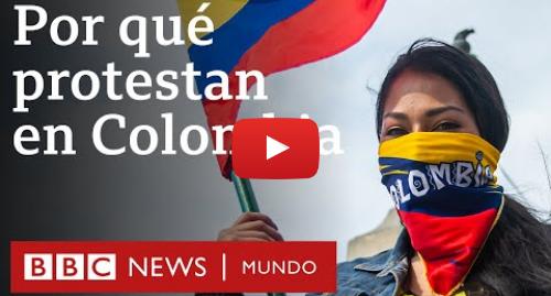 Publicación de Youtube por BBC News Mundo: ¿Qué provocó la ola de protestas en Colombia?   BBC Mundo