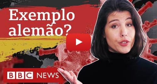 YouTube post de BBC News Brasil: Coronavírus  4 motivos que permitiram à Alemanha flexibilizar a quarentena