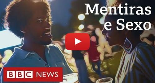 YouTube post de BBC News Brasil: Por que as pessoas mentem mais quando pensam em sexo?