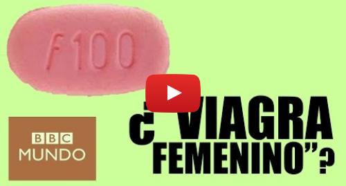 """Publicación de Youtube por BBC News Mundo: Qué es el """"Viagra femenino"""" y qué diferencias tiene con el masculino"""