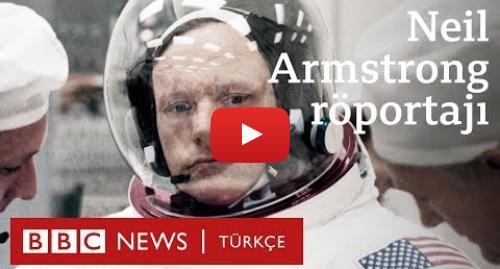 BBC News Türkçe tarafından yapılan Youtube paylaşımı: BBC'nin Neil Armstrong röportajı  Ay'dan bakarken Dünya çok güzel görünüyor