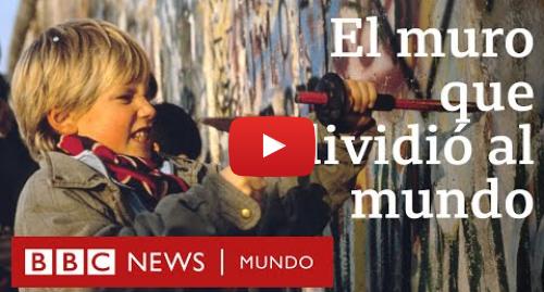 Publicación de Youtube por BBC News Mundo: Por qué se construyó el Muro de Berlín y qué provocó su caída | BBC Mundo