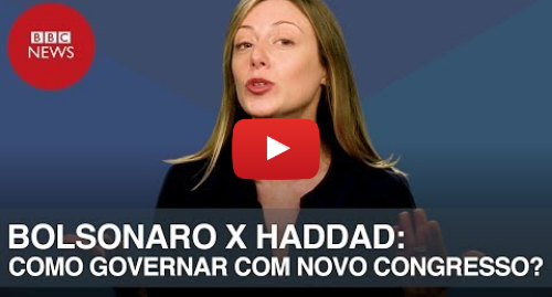YouTube post de BBC News Brasil: BOLSONARO x HADDAD  As possíveis estratégias do novo presidente para governar sem maioria?
