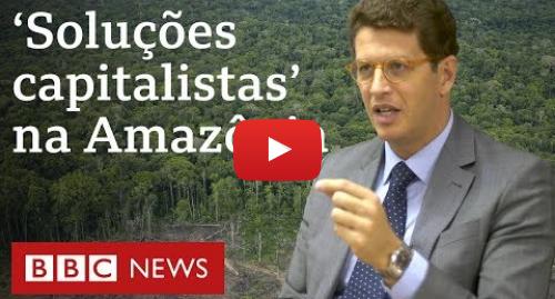 YouTube post de BBC News Brasil: Ricardo Salles  Multas e áreas de conservação não são solução para desmatamento
