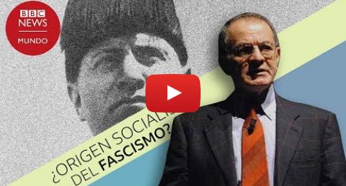 Publicación de Youtube por BBC News Mundo: ¿Tiene el fascismo un origen socialista?