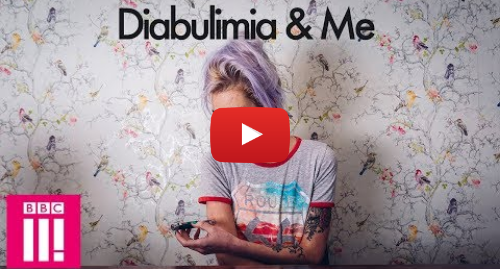 YouTube post de BBC Three: Diabulimia  The World's Most Dangerous Eating Disorder