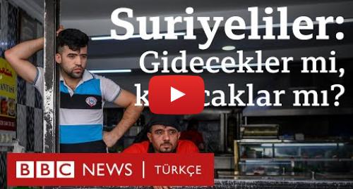 BBC News Türkçe tarafından yapılan Youtube paylaşımı: İstanbul'daki Suriyeliler  Gidecekler mi, kalacaklar mı?