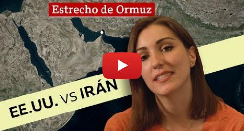 Publicación de Youtube por BBC News Mundo: Por qué es tan importante el estrecho de Ormuz que enfrenta a Estados Unidos e Irán