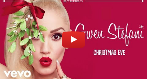 Youtube post by GwenStefaniVEVO: Gwen Stefani - Christmas Eve (Audio)