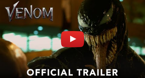 Youtube post by Sony Pictures Entertainment: VENOM - Official Trailer (HD)