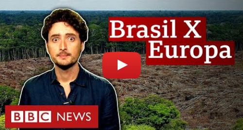 YouTube post de BBC News Brasil: O que é mito e o que é verdade sobre o desmatamento no Brasil e na Europa
