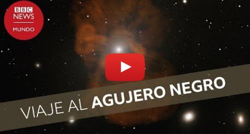 Publicación de Youtube por BBC News Mundo: La animación que muestra el viaje hasta el agujero negro fotografiado por primera vez
