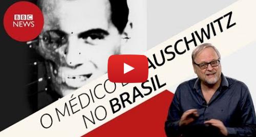 YouTube post de BBC News Brasil: Josef Mengele  Como ciência confirmou morte de nazista no Brasil