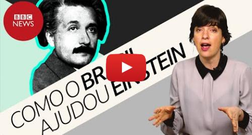 YouTube post de BBC News Brasil: Eclipse de Sobral  O dia em que o Brasil ajudou a confirmar a teoria da relatividade de Einstein