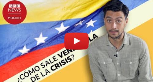 Publicación de Youtube por BBC News Mundo: Cómo sale Venezuela de la crisis  4 posibles escenarios