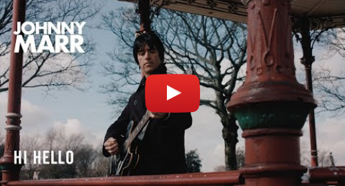 Youtube post by Johnny Marr: Johnny Marr - Hi Hello - Official Music Video [HD]