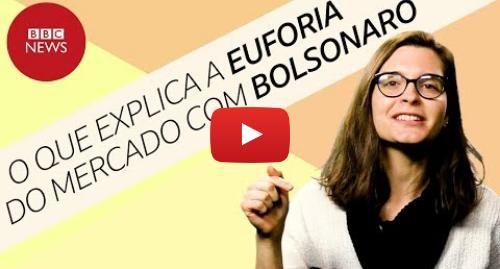 YouTube post de BBC News Brasil: Eleições 2018  Por que Bolsonaro anima o mercado?
