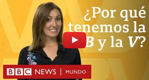 Publicación de Youtube por BBC News Mundo: ¿Por qué tenemos la B y la V en español si suenan igual? | BBC Mundo
