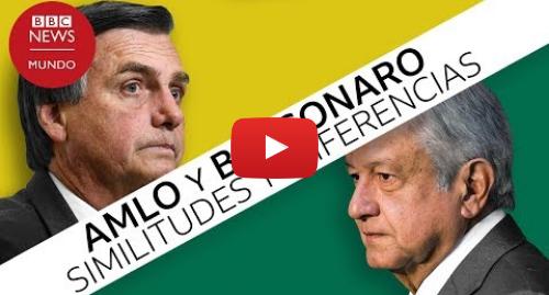 Publicación de Youtube por BBC News Mundo: AMLO y Bolsonaro  en qué se parecen y en qué se diferencian