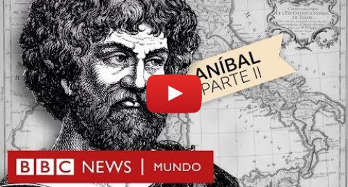 Publicación de Youtube por BBC News Mundo: Aníbal - Parte 2  el general cartaginés que se enfrentó a Roma |  BBC Extra