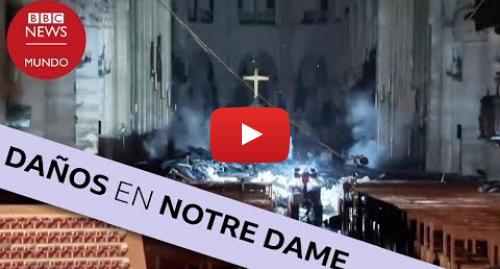 Publicación de Youtube por BBC News Mundo: Notre Dame  los impresionantes destrozos en el interior de la catedral de París