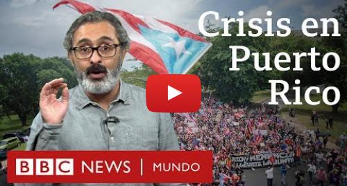 Publicación de Youtube por BBC News Mundo: Cómo es la relación de Puerto Rico con Estados Unidos y cómo afecta a su economía