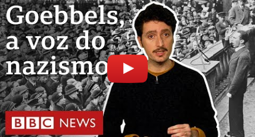 YouTube post de BBC News Brasil: Quem foi Goebbels, ministro de Hitler parafraseado por Roberto Alvim