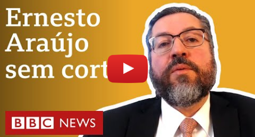 YouTube post de BBC News Brasil: O Brasil de Ernesto Araújo  Da luta contra o Foro de SP ao voto com islâmicos sobre mulheres