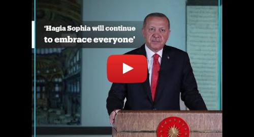 Youtube пост, автор: TRT World Now: Hagia Sophia will continue to embrace everyone - Turkey's President Erdogan