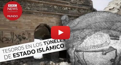 Publicación de Youtube por BBC News Mundo: Los inesperados tesoros en los túneles de Estado Islámico en Irak