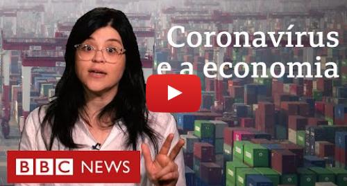 YouTube post de BBC News Brasil: Coronavírus  o impacto econômico no Brasil, do celular à soja