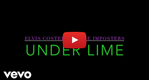 Youtube post by ElvisCostelloVEVO: Elvis Costello & The Imposters - Under Lime (Lyric Video)