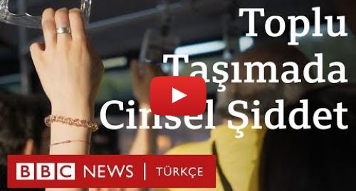 BBC News Türkçe tarafından yapılan Youtube paylaşımı: Kadınların gözünden toplu taşımada cinsel şiddet