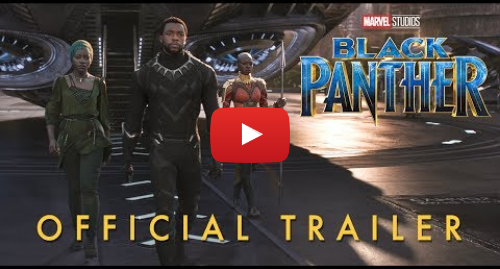 Youtube post by Marvel Entertainment: Marvel Studios' Black Panther - Official Trailer