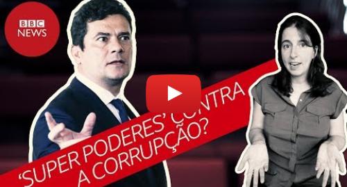 YouTube post de BBC News Brasil: Que poderes terá Sergio Moro contra a corrupção como ministro da Justiça?