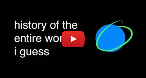 Youtube post by bill wurtz: history of the entire world, i guess
