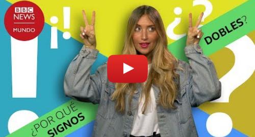 Publicación de Youtube por BBC News Mundo: Por qué solo en español se utilizan signos dobles de interrogación (¿?) y de exclamación (¡!)