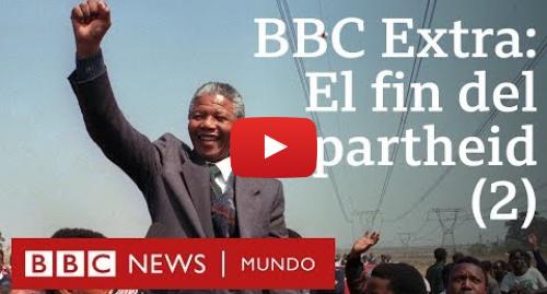 Publicación de Youtube por BBC News Mundo: Nelson Mandela  el fin del apartheid en Sudáfrica - parte II   BBC Mundo