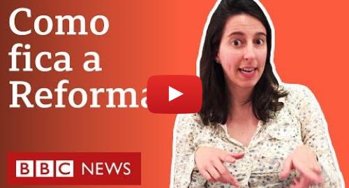 YouTube post de BBC News Brasil: Votação da Reforma da Previdência na Câmara se alonga e pode acabar só em agosto