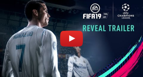 Youtube post by EA SPORTS FIFA: FIFA 19 | Official Reveal Trailer with UEFA Champions League
