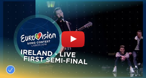 Youtube post by Eurovision Song Contest: Ryan O'Shaughnessy - Together - Ireland - LIVE - First Semi-Final - Eurovision 2018